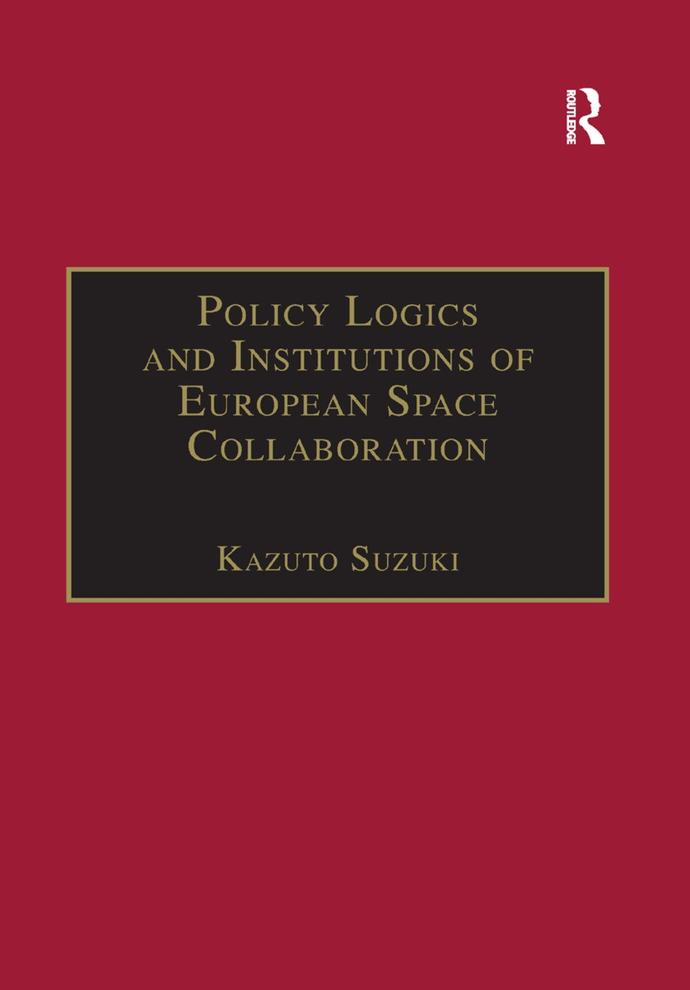 Policy Logics and Institutions of European Space Collaboration: 1st Edition (e-Book) book cover