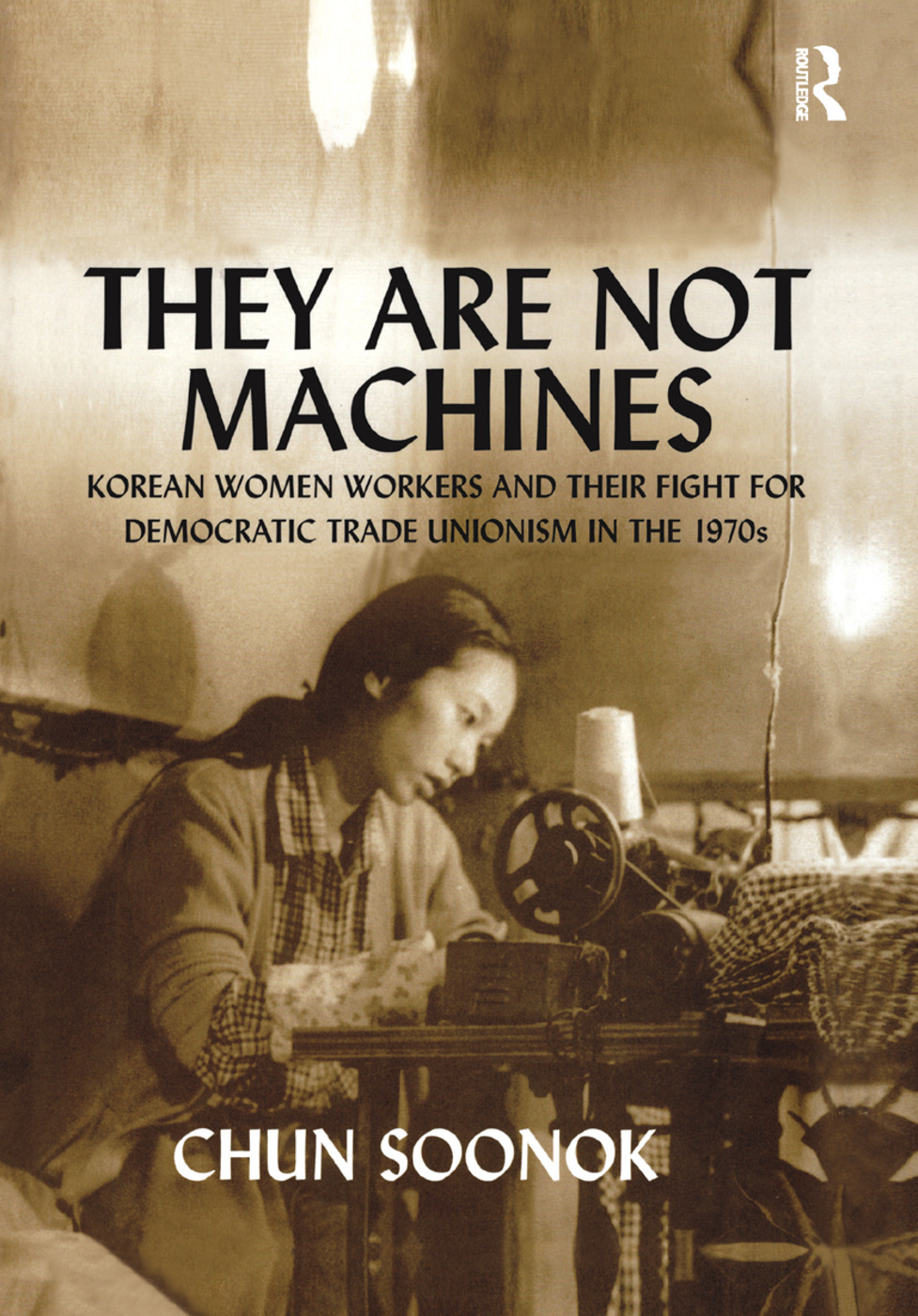 They Are Not Machines: Korean Women Workers and their Fight for Democratic Trade Unionism in the 1970s book cover
