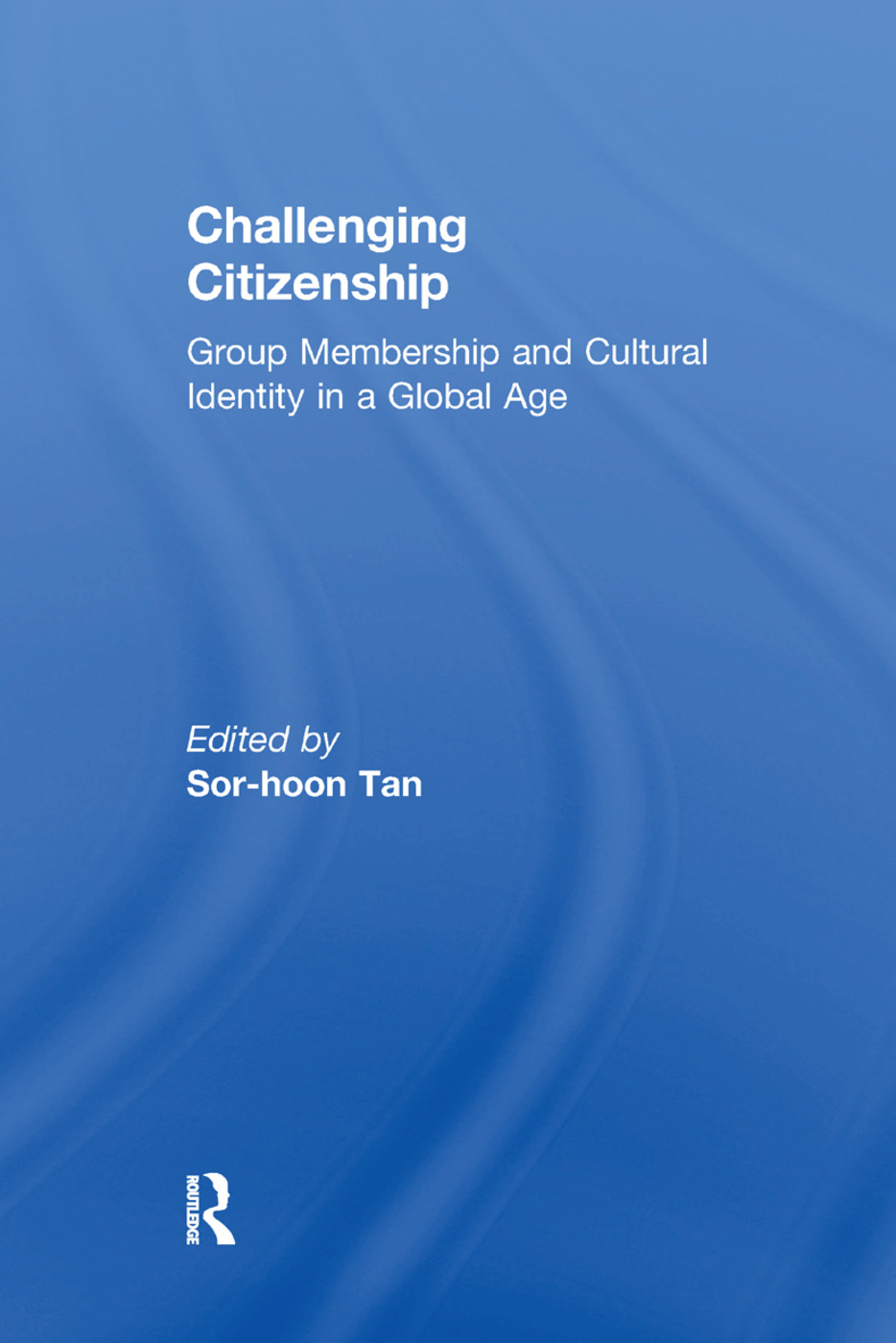 Challenging Citizenship: Group Membership and Cultural Identity in a Global Age, 1st Edition (e-Book) book cover