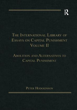 The International Library of Essays on Capital Punishment, Volume 2: Abolition and Alternatives to Capital Punishment book cover