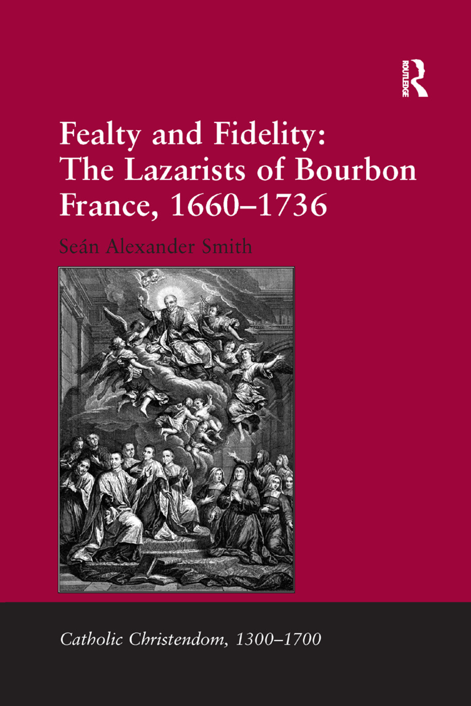 Fealty and Fidelity: The Lazarists of Bourbon France, 1660-1736: 1st Edition (Paperback) book cover