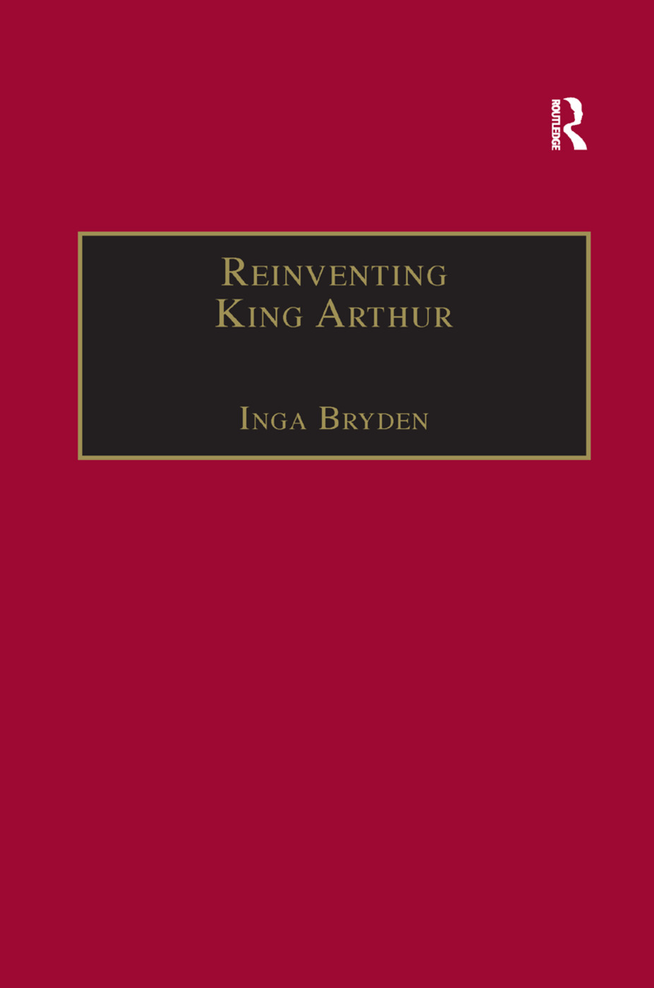 Reinventing King Arthur: The Arthurian Legends in Victorian Culture, 1st Edition (Paperback) book cover