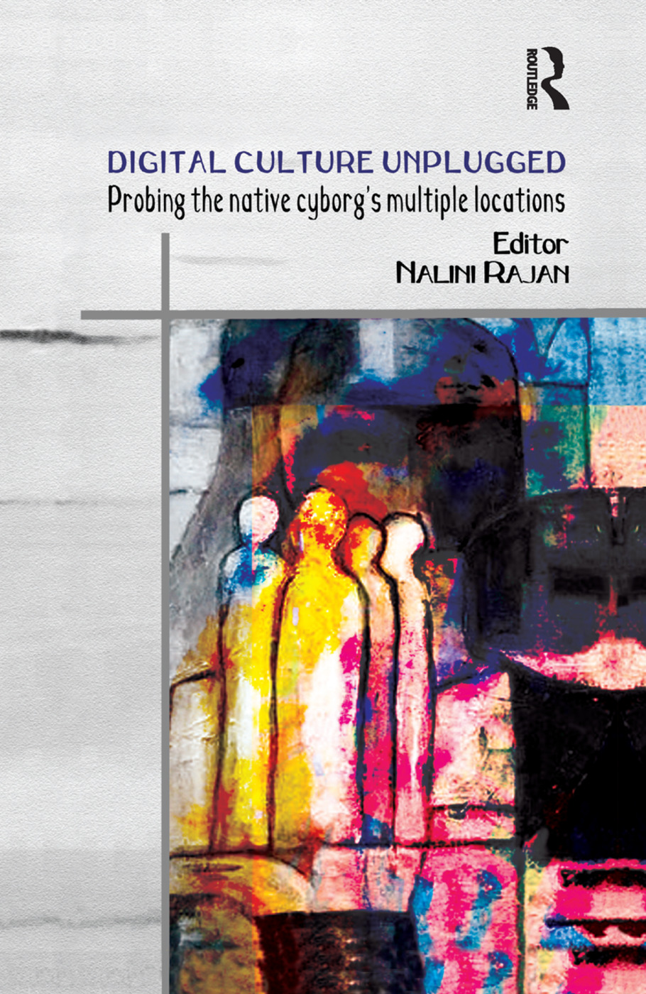 Digital Culture Unplugged: Probing the Native Cyborg's Multiple Locations, 1st Edition (Paperback) book cover