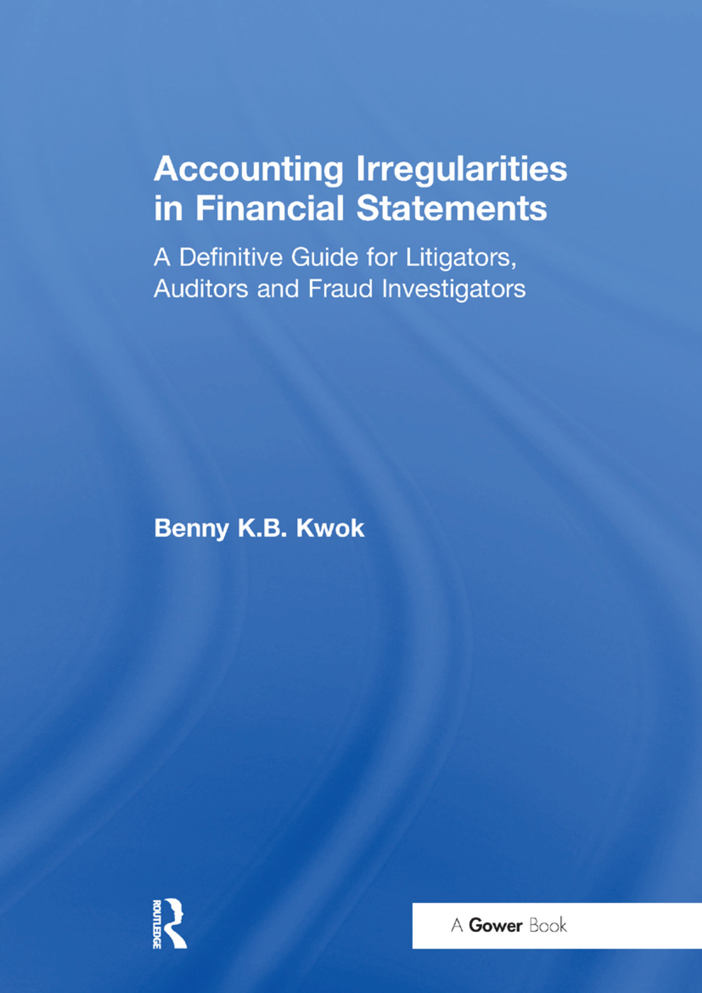Accounting Irregularities in Financial Statements: A Definitive Guide for Litigators, Auditors and Fraud Investigators, 1st Edition (Paperback) book cover