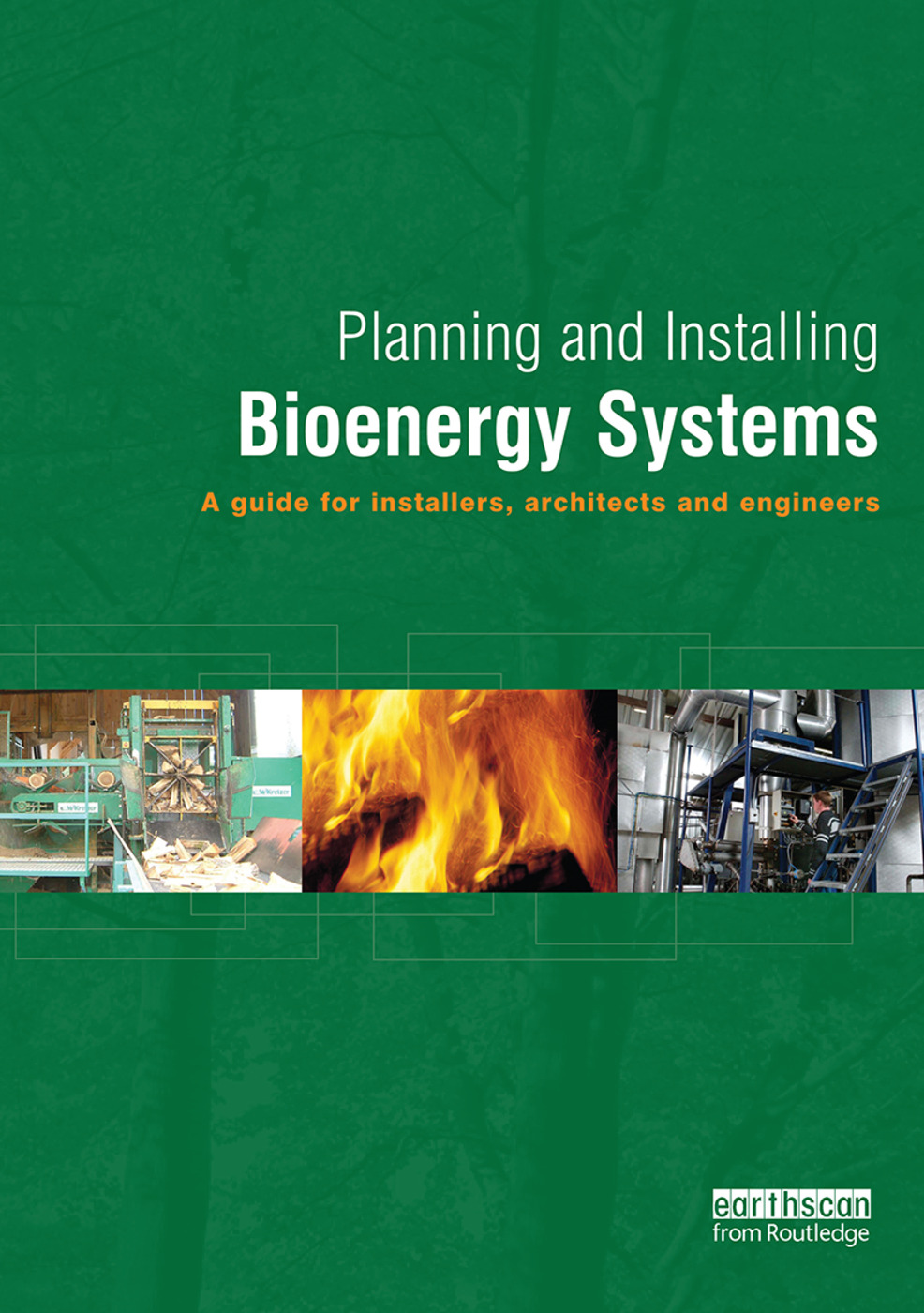 Planning and Installing Bioenergy Systems: A Guide for Installers, Architects and Engineers, 1st Edition (Hardback) book cover