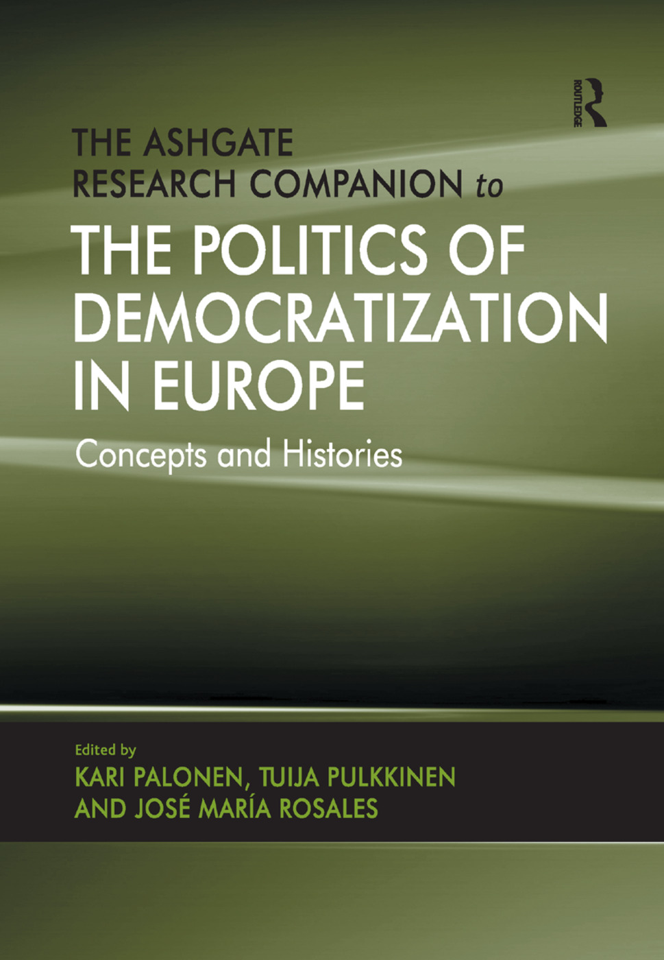 The Ashgate Research Companion to the Politics of Democratization in Europe: Concepts and Histories book cover