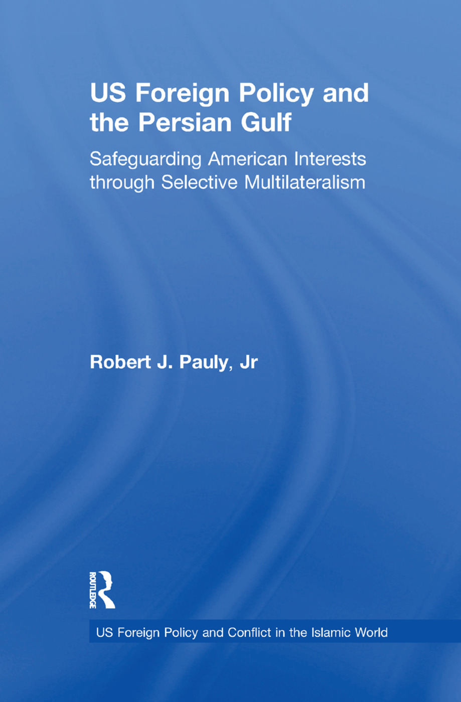 US Foreign Policy and the Persian Gulf: Safeguarding American Interests through Selective Multilateralism, 1st Edition (Paperback) book cover
