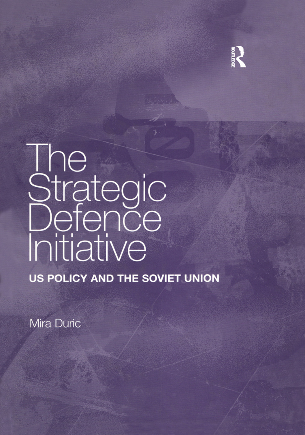 The Strategic Defence Initiative: US Policy and the Soviet Union book cover