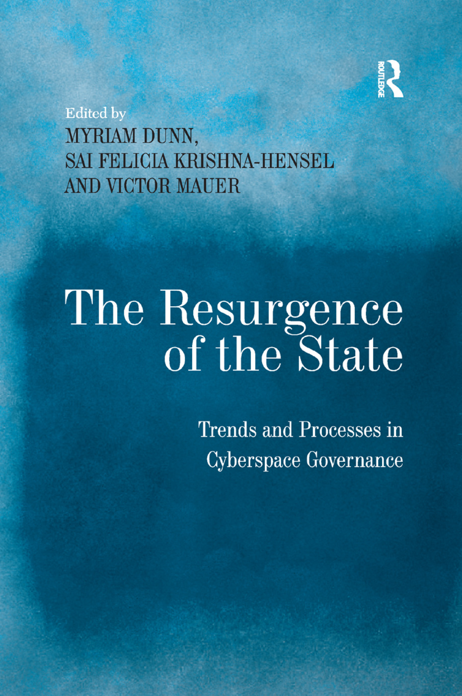 The Resurgence of the State: Trends and Processes in Cyberspace Governance book cover