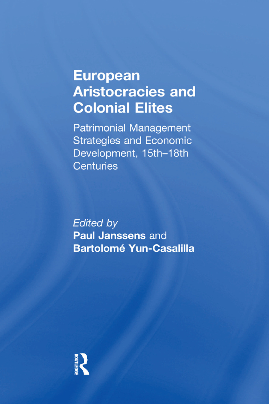 European Aristocracies and Colonial Elites: Patrimonial Management Strategies and Economic Development, 15th–18th Centuries book cover