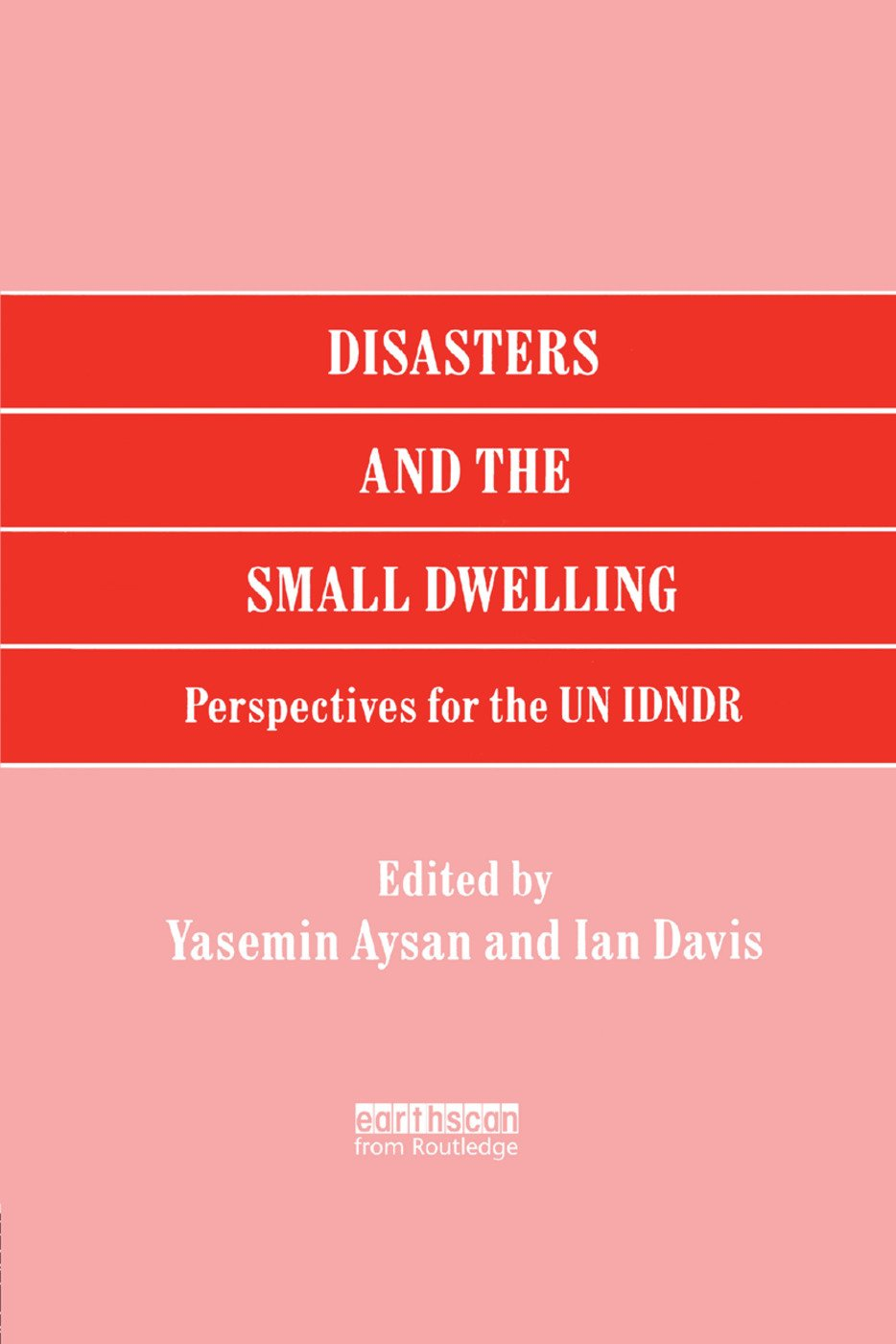 Disasters and the Small Dwelling: Perspectives for the UN IDNDR, 1st Edition (Paperback) book cover