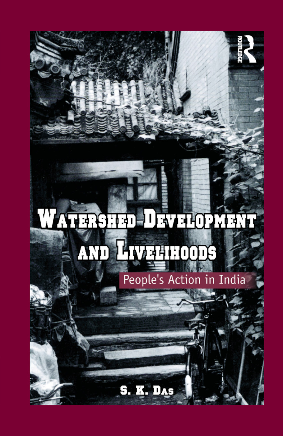 Watershed Development and Livelihoods: People's Action in India book cover