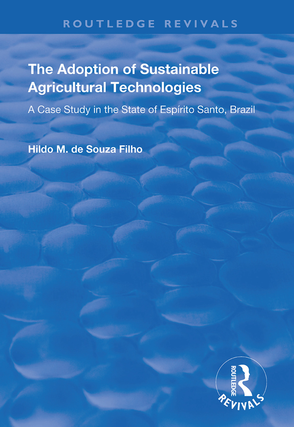 The Adoption of Sustainable Agricultural Technologies: A Case Study in the State of Espírito Santo, Brazil book cover