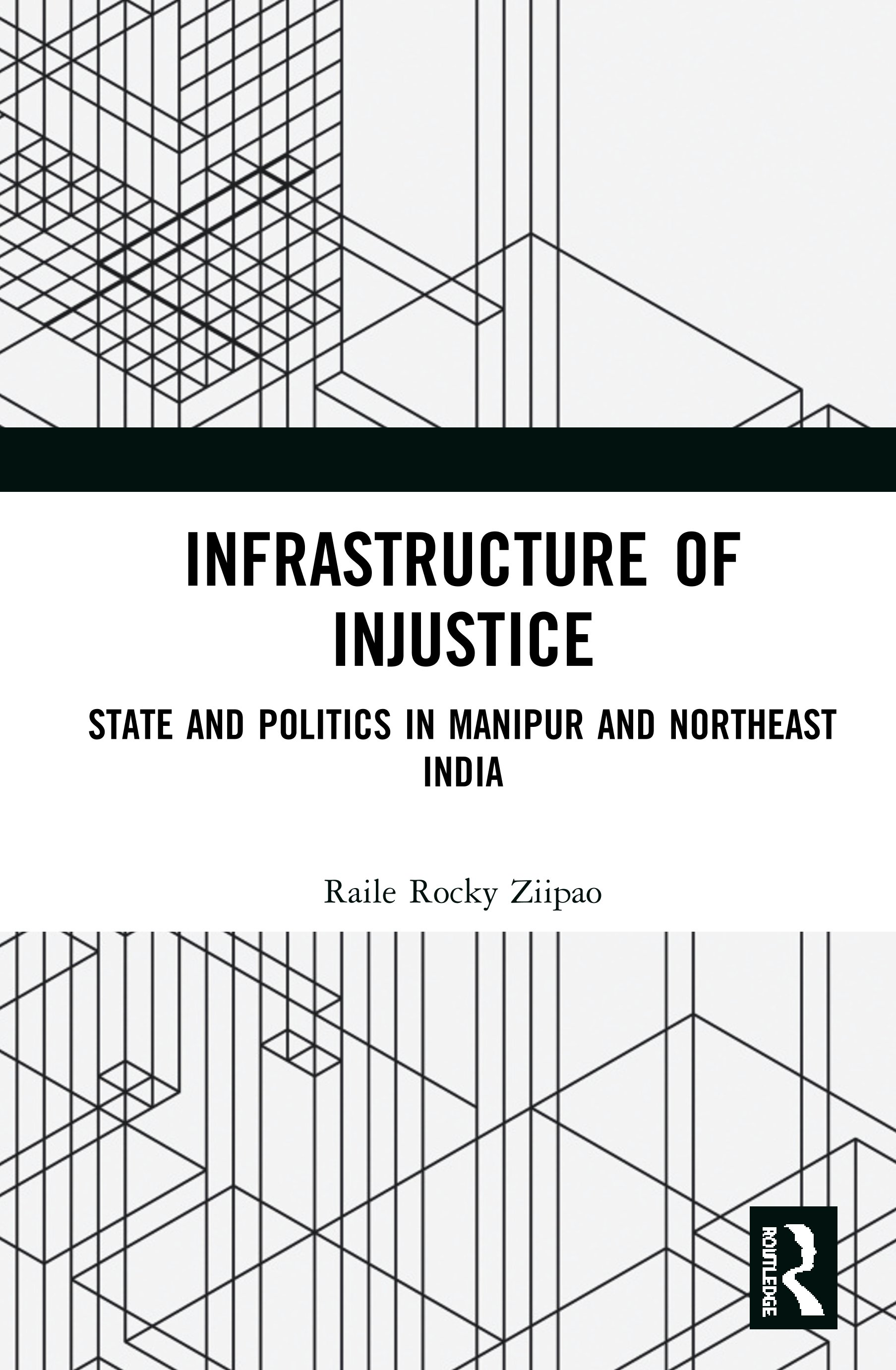 Infrastructure of Injustice: State and Politics in Manipur and Northeast India, 1st Edition (Hardback) book cover
