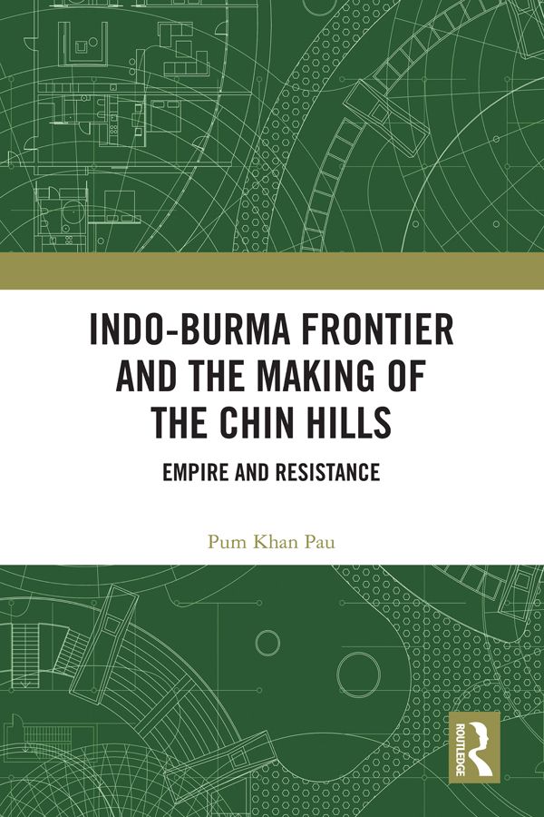 Indo-Burma Frontier and the Making of the Chin Hills: Empire and Resistance book cover