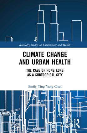 Climate Change and Urban Health: The Case of Hong Kong as a Subtropical City, 1st Edition (Hardback) book cover