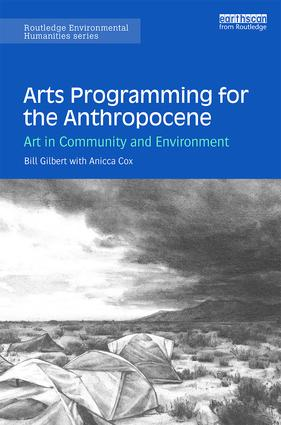 Arts Programming for the Anthropocene: Art in Community and Environment, 1st Edition (Paperback) book cover