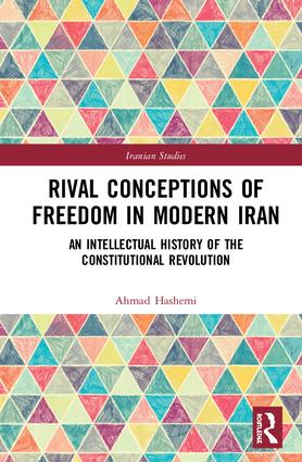 Rival Conceptions of Freedom in Modern Iran: An Intellectual History of the Constitutional Revolution, 1st Edition (Hardback) book cover