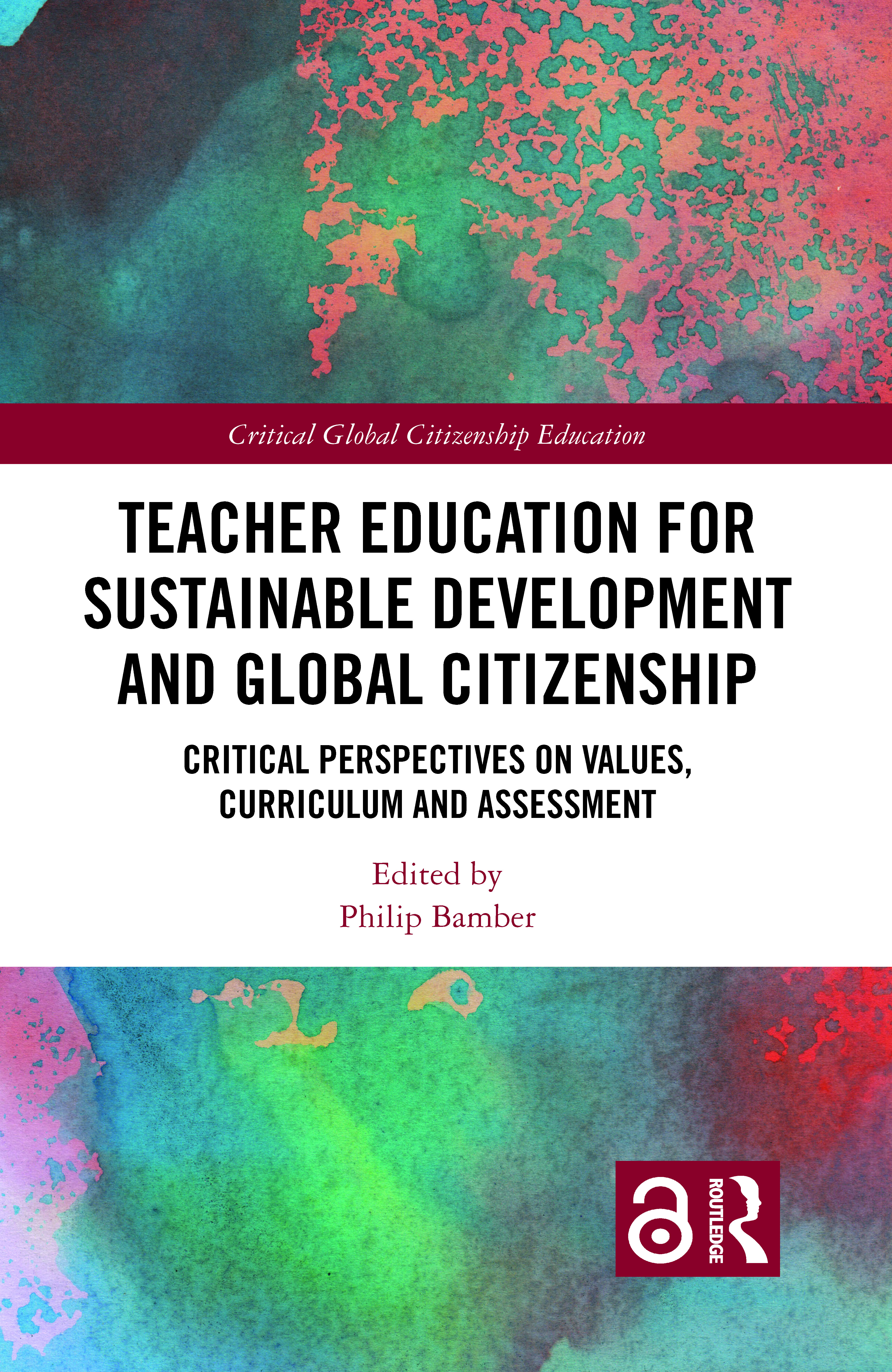 Teacher Education for Sustainable Development and Global Citizenship: Critical Perspectives on Values, Curriculum and Assessment, 1st Edition (Hardback) book cover