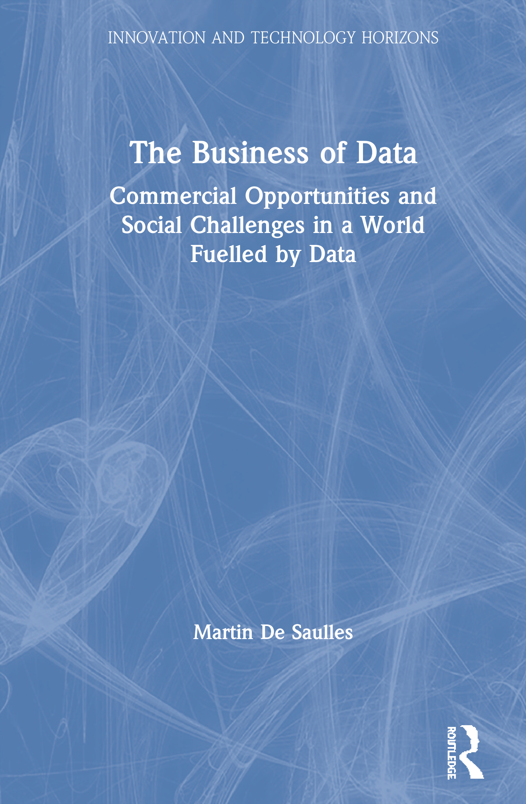 The Business of Data: Commercial Opportunities and Social Challenges in a World Fuelled by Data, 1st Edition (Paperback) book cover