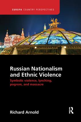 Russian Nationalism and Ethnic Violence: Symbolic Violence, Lynching, Pogrom and Massacre, 1st Edition (Paperback) book cover