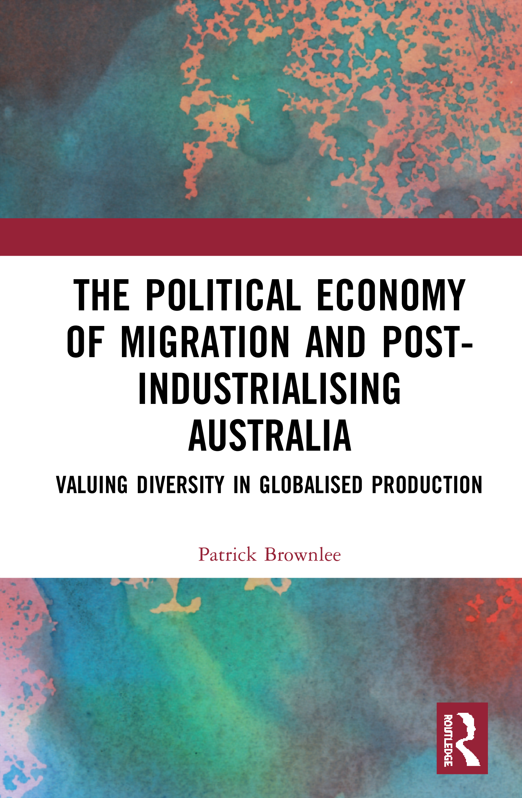 The Political Economy of Migration and Post-industrialising Australia: Valuing Diversity in Globalised Production book cover
