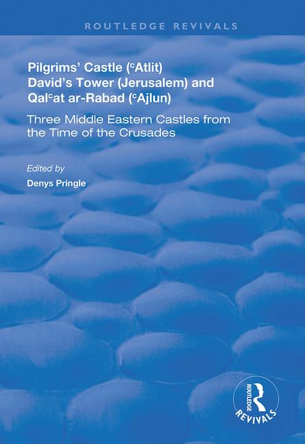 Pilgrims' Castle ('Atlit), David's Tower (Jerusalem) and Qal'at ar-Rabad ('Ajlun): Three Middle Eastern Castles from the Time of the Crusades book cover