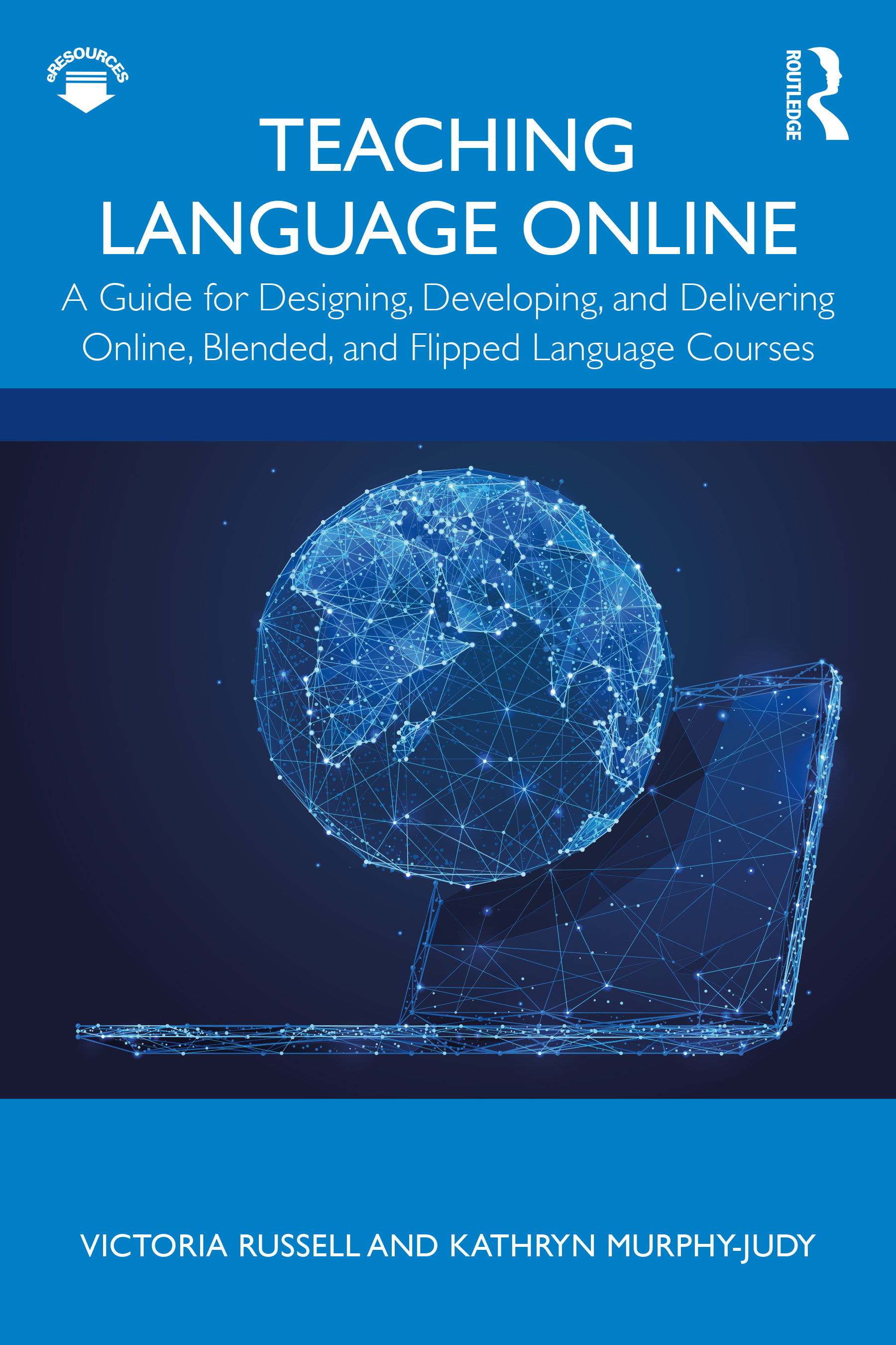 Teaching Language Online: A Guide for Designing, Developing, and Delivering Online, Blended, and Flipped Language Courses book cover
