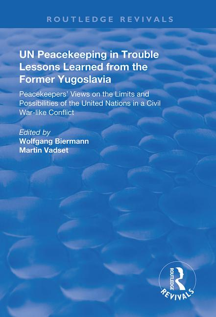 UN Peacekeeping in Trouble: Lessons Learned from the Former Yugoslavia: Peacekeepers' Views on the Limits and Possibilities of the United Nation in a Civil War-Like Conflict book cover