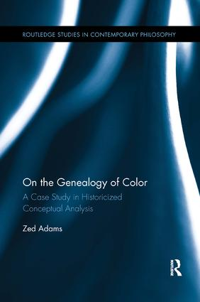 On the Genealogy of Color: A Case Study in Historicized Conceptual Analysis book cover