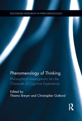 Phenomenology of Thinking: Philosophical Investigations into the Character of Cognitive Experiences book cover
