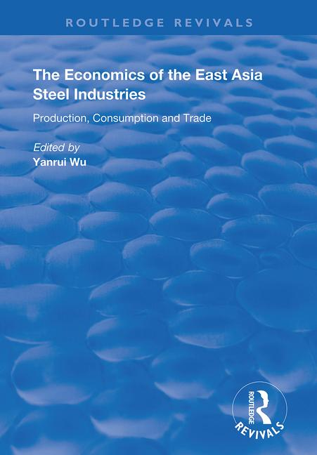 The Economics of the East Asia Steel Industries: Production, Consumption and Trade book cover