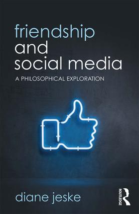 Friendship and Social Media: A Philosophical Exploration, 1st Edition (Paperback) book cover