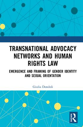 Transnational Advocacy Networks and Human Rights Law: Emergence and Framing of Gender Identity and Sexual Orientation, 1st Edition (Hardback) book cover