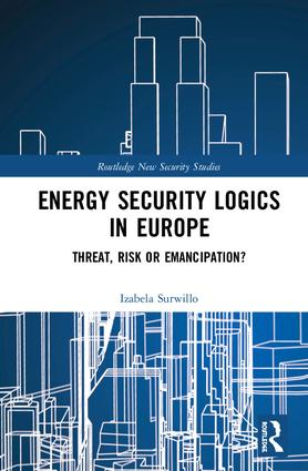 Energy Security Logics in Europe: Threat, Risk or Emancipation?, 1st Edition (Hardback) book cover