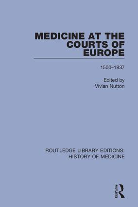 Medicine at the Courts of Europe: 1500-1837, 1st Edition (Hardback) book cover