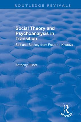 Social Theory and Psychoanalysis in Transition: Self and Society from Freud to Kristeva, 1st Edition (Hardback) book cover