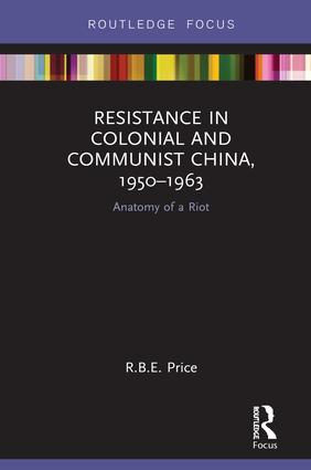 Resistance in Colonial and Communist China, 1950-1963: Anatomy of a Riot book cover