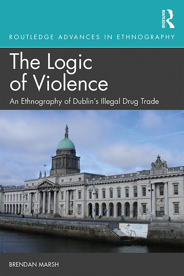 The Logic of Violence: An Ethnography of Dublin's Illegal Drug Trade book cover