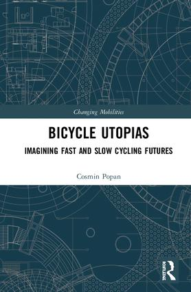 Bicycle Utopias: Imagining Fast and Slow Cycling Futures, 1st Edition (Hardback) book cover