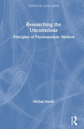 Researching the Unconscious: Principles of Psychoanalytic Method, 1st Edition (Hardback) book cover