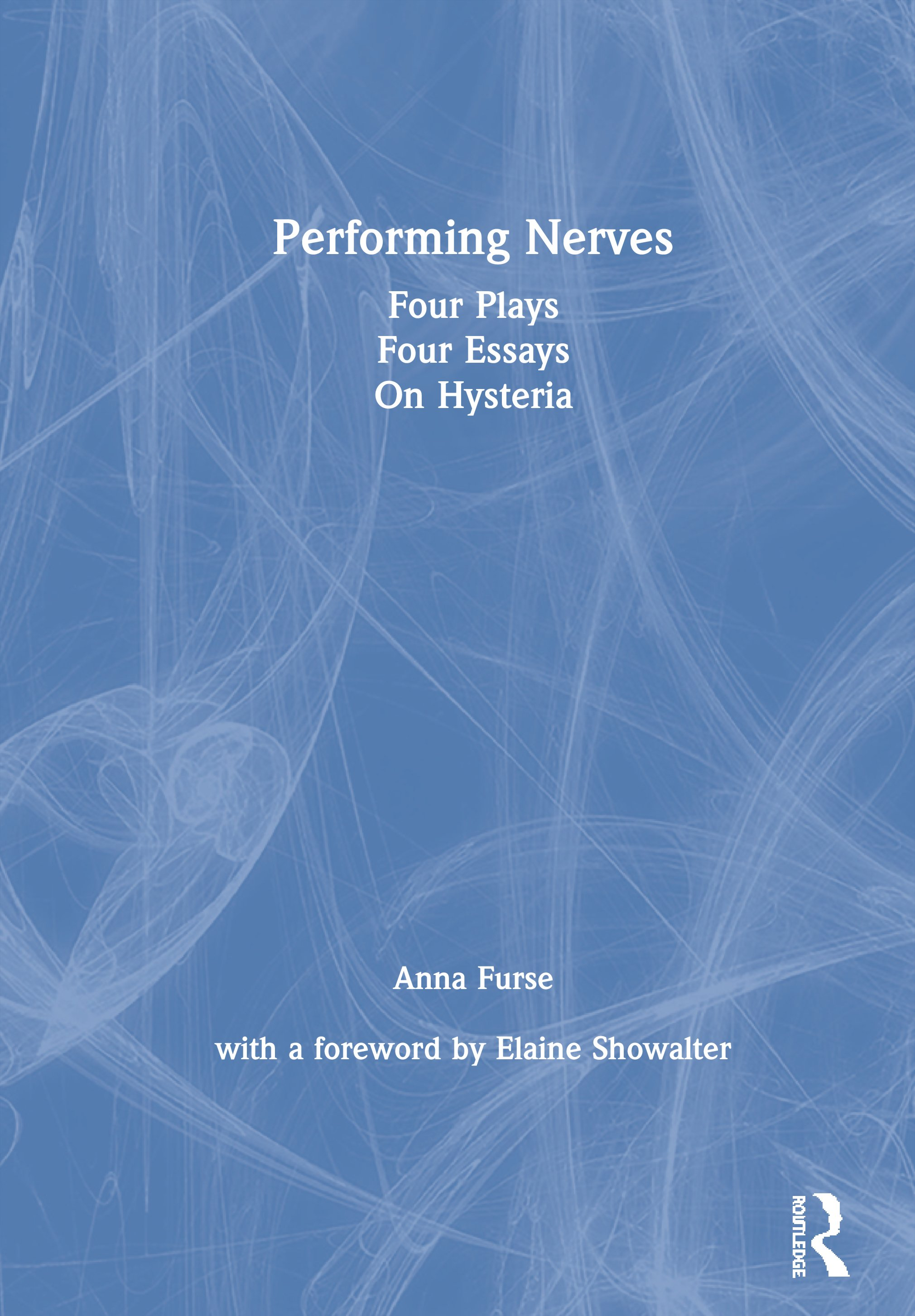 Performing Nerves: Four Plays, Four Essays, On Hysteria book cover