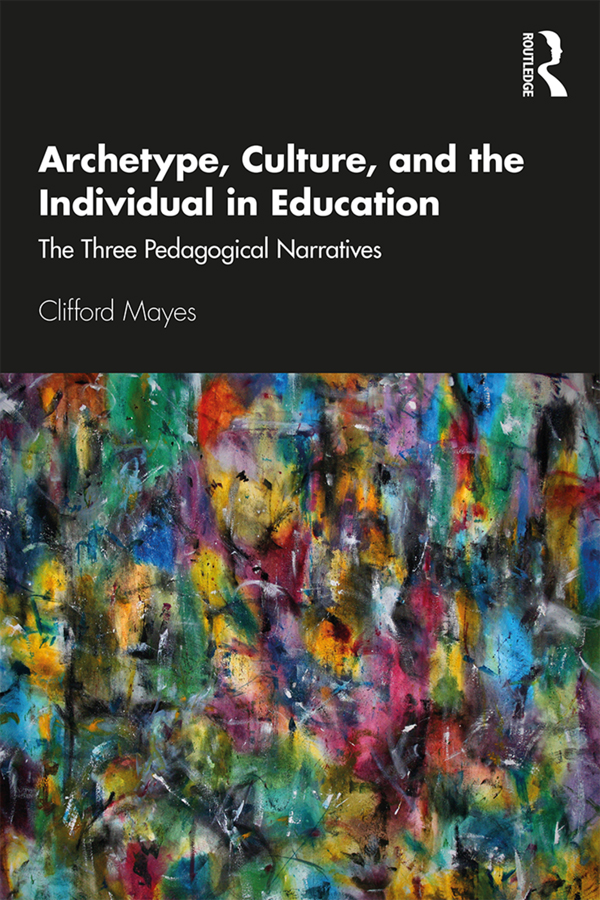 Archetype, Culture, and the Individual in Education: The Three Pedagogical Narratives book cover