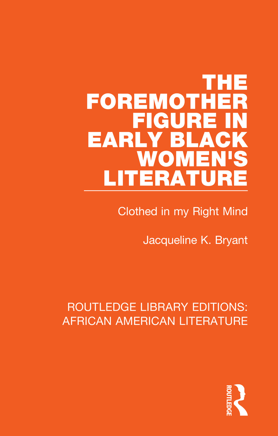 The Foremother Figure in Early Black Women's Literature: Clothed in my Right Mind book cover