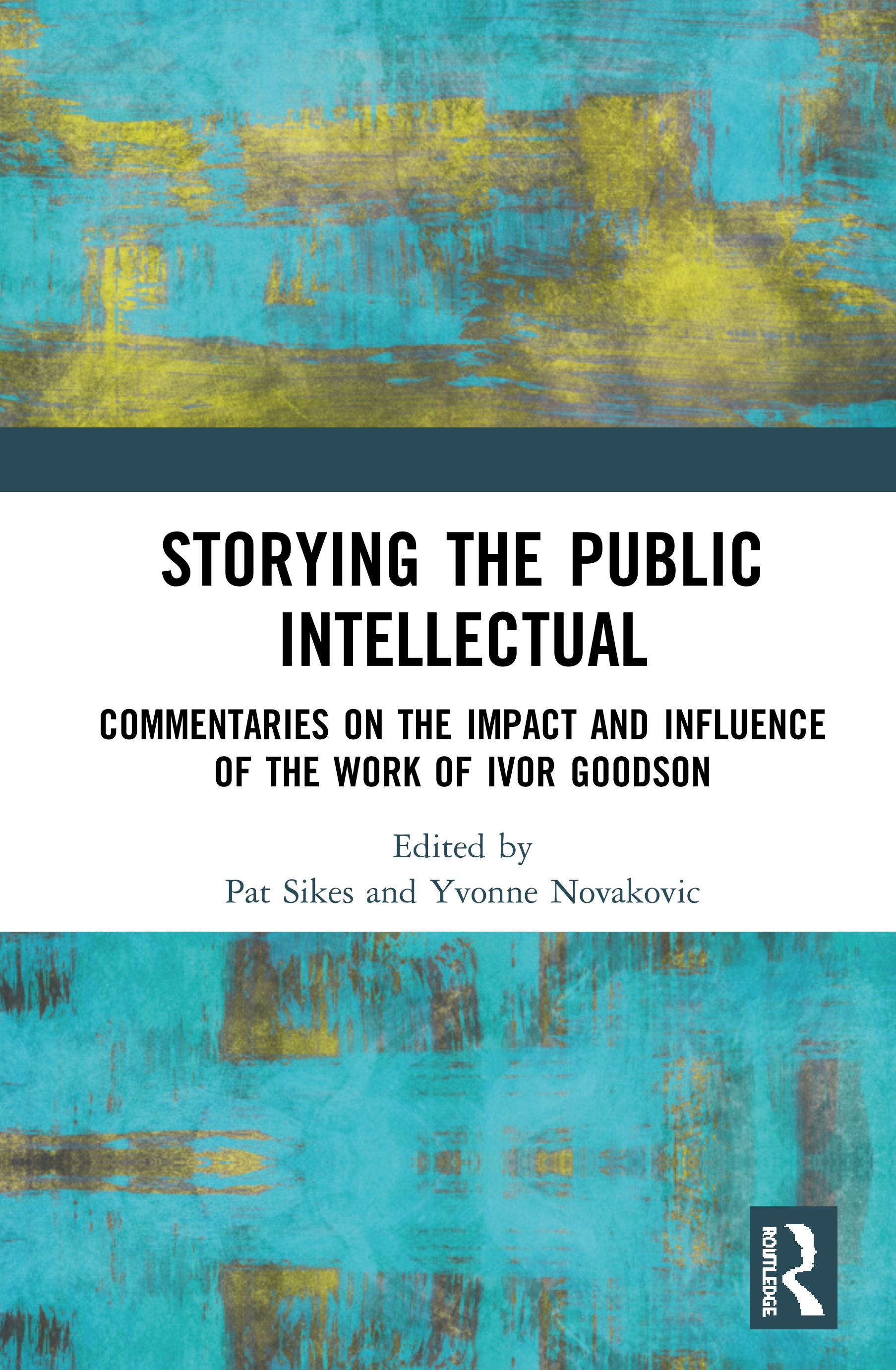 Storying the Public Intellectual: Commentaries on the Impact and Influence of the Work of Ivor Goodson, 1st Edition (Hardback) book cover