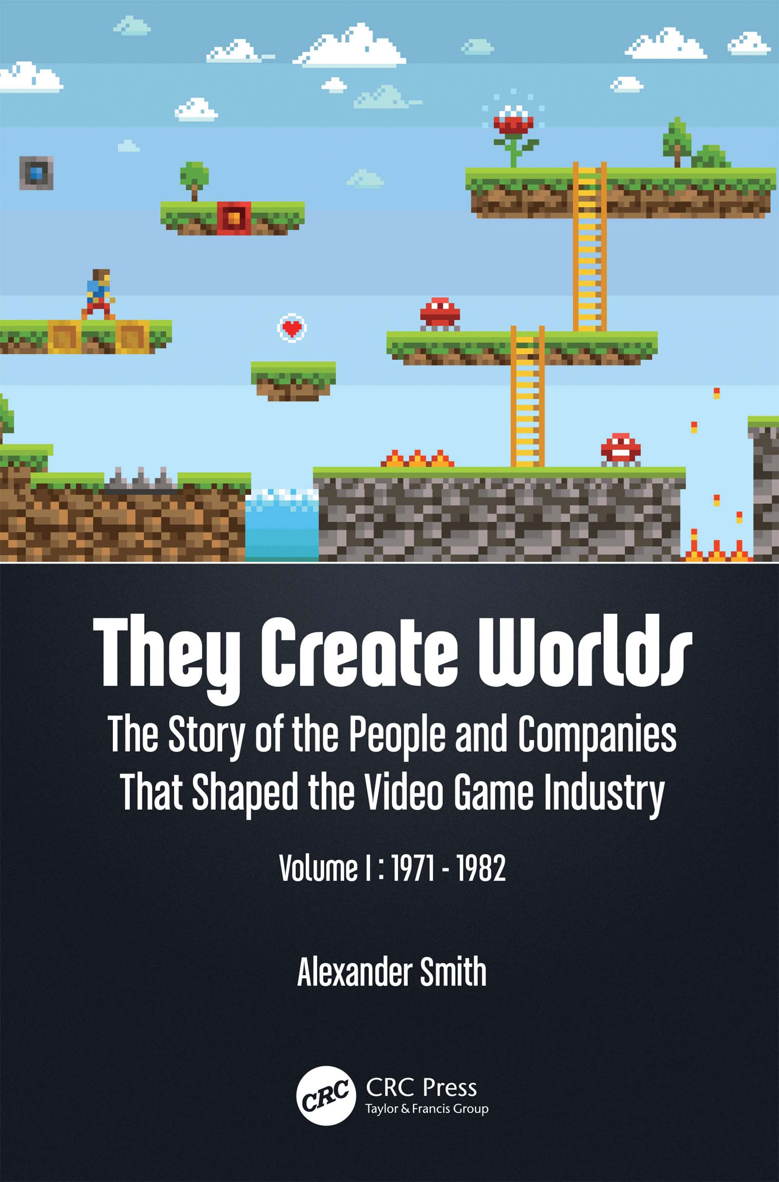 They Create Worlds: The Story of the People and Companies That Shaped the Video Game Industry, Vol. I: 1971-1982, 1st Edition (Paperback) book cover