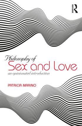 Philosophy of Sex and Love: An Opinionated Introduction book cover