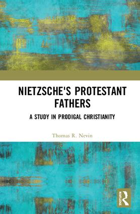Nietzsche's Protestant Fathers: A Study in Prodigal Christianity, 1st Edition (Hardback) book cover