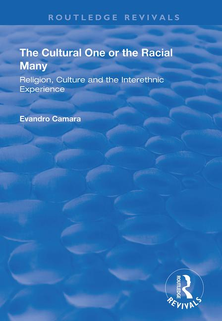 The Cultural One or the Racial Many: Religion, Culture and the Interethnic Experience book cover