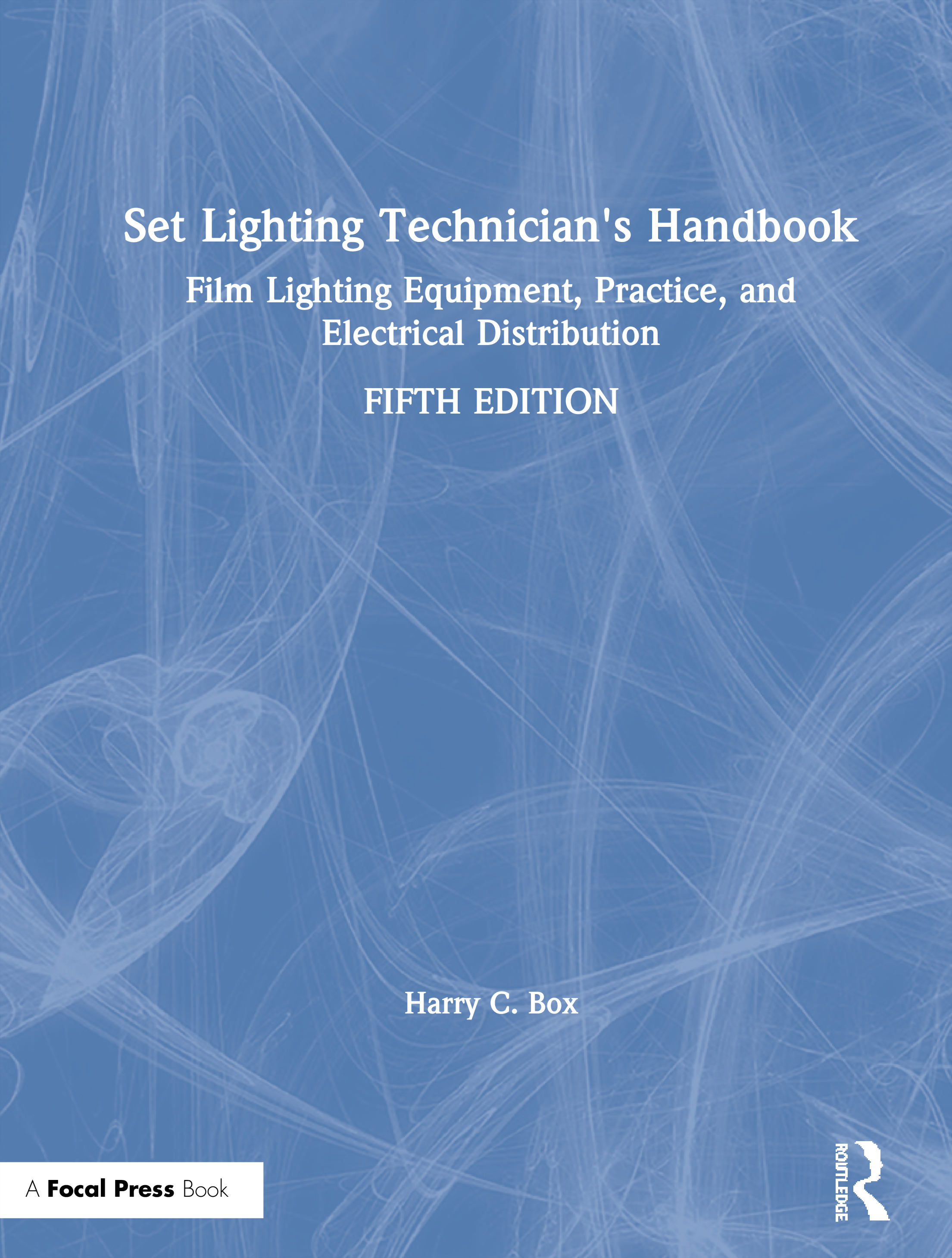 Set Lighting Technician's Handbook: Film Lighting Equipment, Practice, and Electrical Distribution book cover